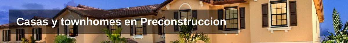 Casas y townhomes en Preconstruccion